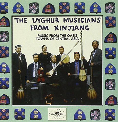 Uyghur Musicians From Xinjiang Music From The Oasis Towns Of Import Gbr