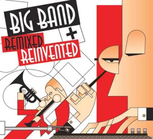 Big Band Remixed & Reinvented Big Band Remixed & Reinvented