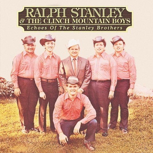 Stanley Ralph Echoes Of The Stanley Brothers