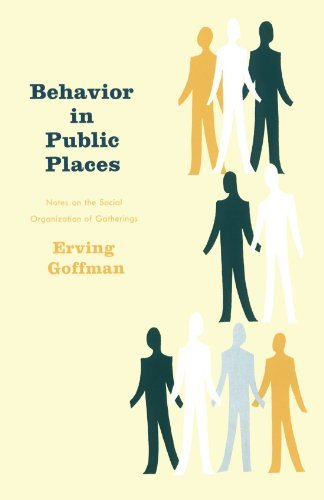 Erving Goffman Behavior In Public Places Notes On The Social Organization Of Gatherings