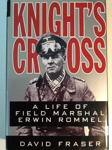 David Fraser Knight's Cross Life Of Field Marshal Erwin Rommel