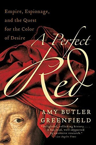 Amy Butler Greenfield A Perfect Red Empire Espionage And The Quest For The Color Of