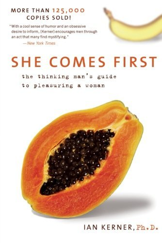 Ian Kerner She Comes First The Thinking Man's Guide To Pleasuring A Woman