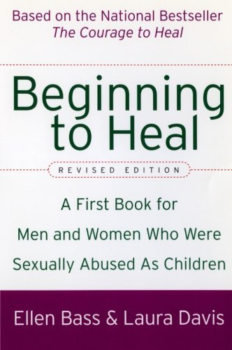 Ellen Bass Beginning To Heal (revised Edition) A First Book For Men And Women Who Were Sexually Revised