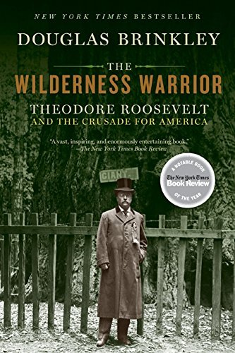 Douglas Brinkley The Wilderness Warrior Theodore Roosevelt And The Crusade For America