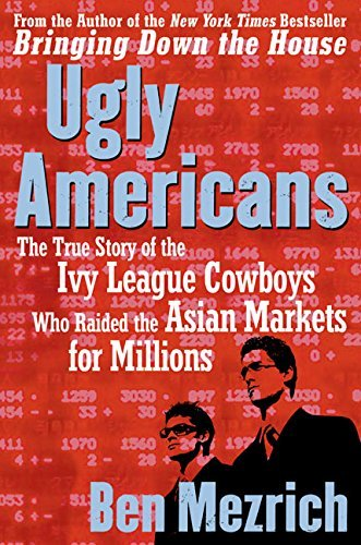Ben Mezrich Ugly Americans The True Story Of The Ivy League Cowboys Who Raid
