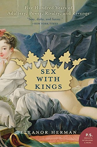 Eleanor Herman Sex With Kings 500 Years Of Adultery Power Rivalry And Reveng