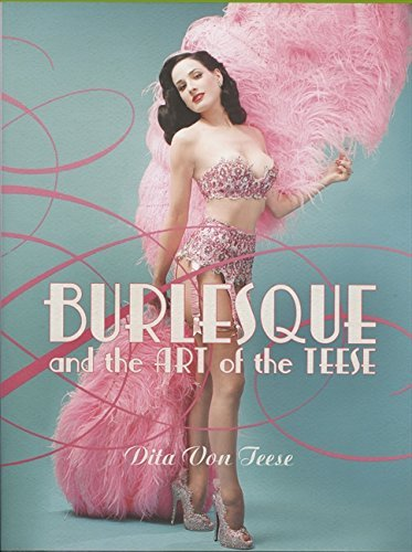 Dita Von Teese Burlesque And The Art Of The Teese Fetish And The