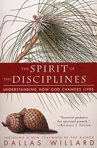 Dallas Willard The Spirit Of The Disciplines Reissue Understanding How God Changes Lives
