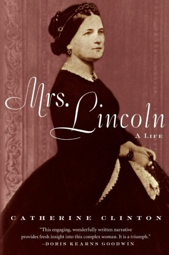 Catherine Clinton Mrs. Lincoln A Life