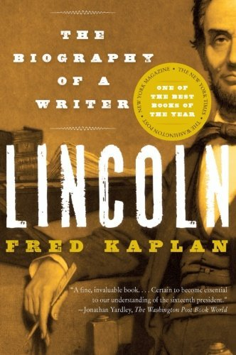 Fred Kaplan Lincoln The Biography Of A Writer
