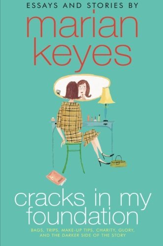 Marian Keyes Cracks In My Foundation Bags Trips Make Up Tips Charity Glory And Th
