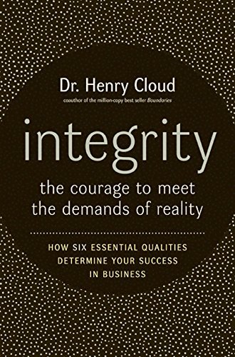 Henry Cloud Integrity The Courage To Meet The Demands Of Reality