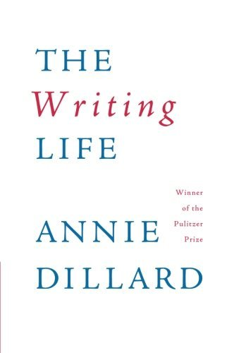 Annie Dillard The Writing Life