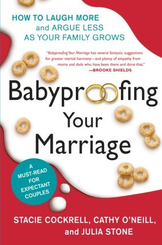 Stacie Cockrell Babyproofing Your Marriage How To Laugh More And Argue Less As Your Family G