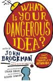 John Brockman What Is Your Dangerous Idea? Today's Leading Thinkers On The Unthinkable