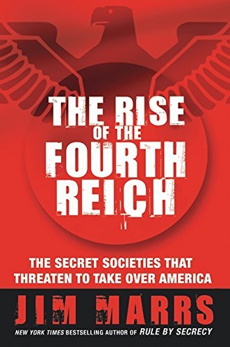 Jim Marrs Rise Of The Fourth Reich The The Secret Societies That Threaten To Take Over A