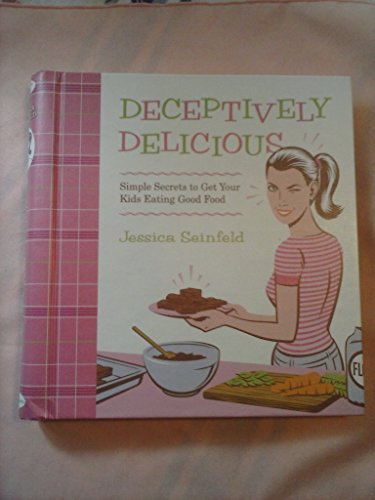 jessica-seinfeld-deceptively-delicious-simple-secrets-to-get-your-kids-eating-good-food