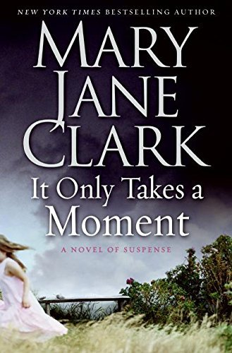 Mary Jane Clark It Only Takes A Moment A Novel Of Suspense