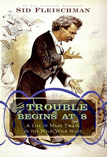 Sid Fleischman The Trouble Begins At 8 A Life Of Mark Twain In The Wild Wild West