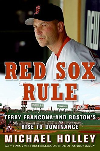 Michael Holley Red Sox Rule Terry Francona And Boston's Rise To Dominance