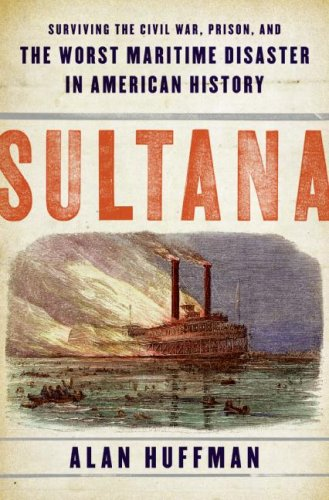 Alan Huffman Sultana Surviving The Civil War Prison And The Worst Ma