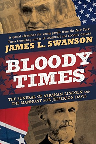 James L. Swanson Bloody Times The Funeral Of Abraham Lincoln And The Manhunt Fo
