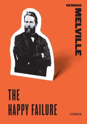Herman Melville The Happy Failure Stories