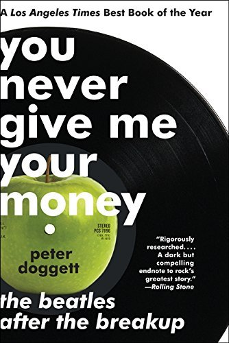 Peter Doggett You Never Give Me Your Money The Beatles After The Breakup