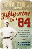 Edward Achorn Fifty Nine In '84 Old Hoss Radbourn Barehanded Baseball And The G