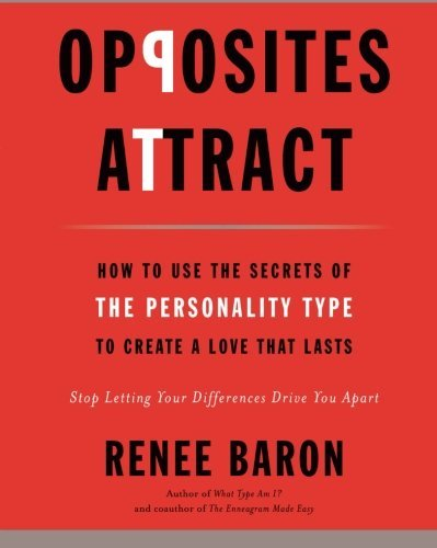 Renee Baron Opposites Attract How To Use The Secrets Of Personality Type To Cre