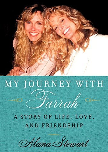 Alana Stewart My Journey With Farrah A Story Of Life Love And Friendship