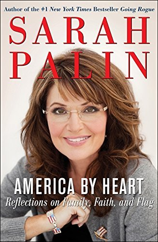 Sarah Palin America By Heart Reflections On Family Faith And Flag