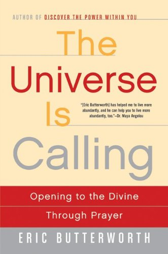 Eric Butterworth The Universe Is Calling Opening To The Divine Through Prayer