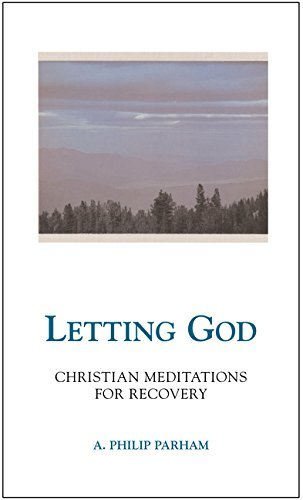 a-philip-parham-letting-god-revised-edition-christian-meditations-for-recovery-revised