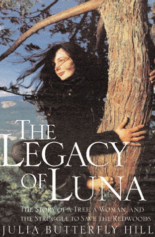 Julia Butterfly Hill Legacy Of Luna The Story Of A Tree A Woman And T