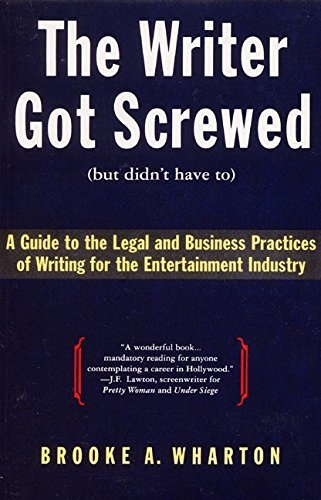 Brooke A. Wharton The Writer Got Screwed (but Didn't Have To) Guide To The Legal And Business Practices Of Writ