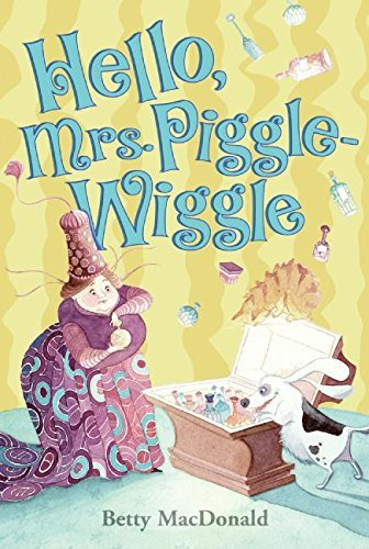 Betty Macdonald Hello Mrs. Piggle Wiggle