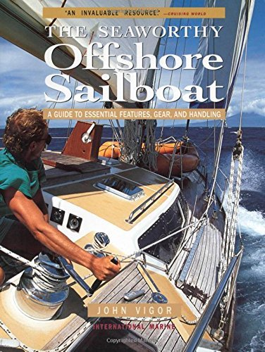 John Vigor The Seaworthy Offshore Sailboat A Guide To Essential Features Gear And Handling