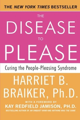 Harriet Braiker The Disease To Please Curing The People Pleasing Syndrome