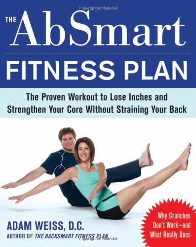 Adam Weiss The Absmart Fitness Plan The Proven Workout To Lose Inches And Strengthen