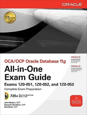 John Watson Oca Ocp Oracle Database 11g All In One Exam Guide Exams 1z0 051 1z0 052 1z0 053 [with Cdrom]