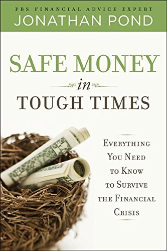 Jonathan Pond Safe Money In Tough Times Everything You Need To Know To Survive The Financ