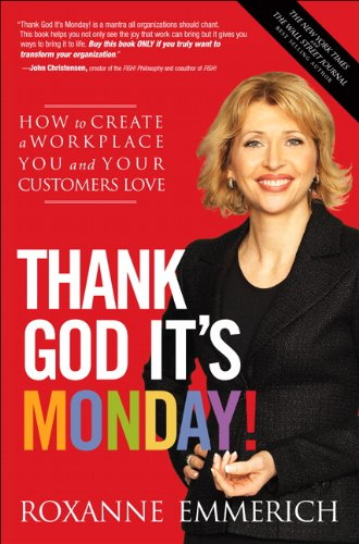 Roxanne Emmerich Thank God It's Monday! How To Create A Workplace You And Your Customers New