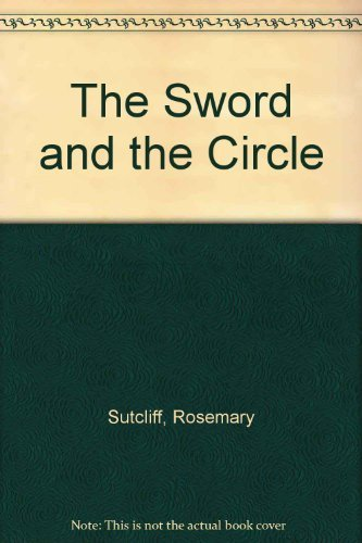 Rosemary Sutcliff The Sword And The Circle King Arthur And The Knights Of The Round Table