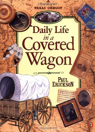 Paul Erickson Daily Life In A Covered Wagon