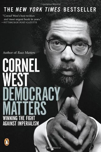 Cornel West Democracy Matters Winning The Fight Against Imperialism