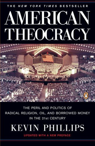 Kevin Phillips American Theocracy The Peril And Politics Of Radical Religion Oil