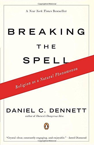 Daniel C. Dennett Breaking The Spell Religion As A Natural Phenomenon