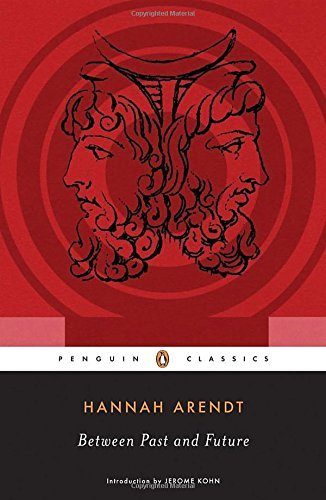 Hannah Arendt Between Past And Future Eight Exercises In Political Thought
